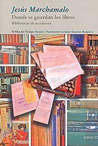 Donde se guardan los libros: Bibliotecas de escritores par Jesús Marchamalo García