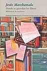 Donde se guardan los libros: Bibliotecas de escritores par Marchamalo García
