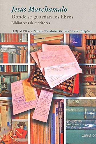 Donde se guardan los libros: Bibliotecas de escritores (El Ojo del Tiempo) por Jesús Marchamalo