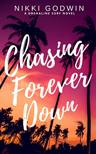 Chasing Forever Down (Drenaline Surf Series Book 1) (English Edition) par Nikki Godwin