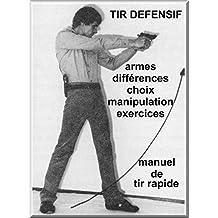 TIR DEFENSIF: MANUEL DE TIR DE DEFENSE AUX ARMES DE POING (French Edition)