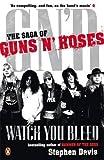 Watch You Bleed: The Saga of Guns N