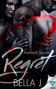 Regret (Shattered Secrets Book 1) by [J., Bella]
