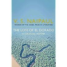 The Loss of El Dorado: A Colonial History by V. S. Naipaul (2010-09-03)