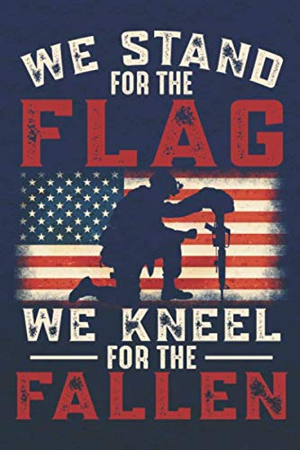 We Stand For the Flag, We Kneel For the Fallen: Veteran Notebook | Journal | Diary | 110 Lined Page
