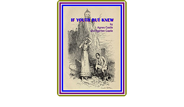 If Youth But Knew By Agnes Castle And Egerton Castle Full Image Illustrated Ebook Agnes Castle Egerton Castle Amazon Co Uk Kindle Store