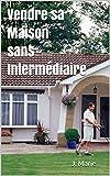 Vendre sa Maison sans Intermédiaire...