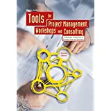 Tools for Project Management, Workshops and Consulting: A Must-Have Compendium of Essential Tools and Techniques
