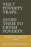 THE 7 POVERTY TRAPS: AVOID THEM TO CRUSH POVERTY: THE CAUSES OF FAILURE AND HOW YOU CAN OVERCOME THEM
