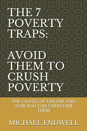 THE 7 POVERTY TRAPS: AVOID THEM TO CRUSH POVERTY: THE CAUSES OF FAILURE AND HOW YOU CAN OVERCOME THEM (WHY PEOPLE FAIL)