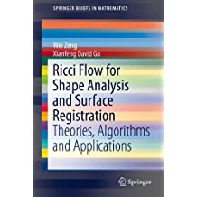 Ricci Flow for Shape Analysis and Surface Registration: Theories, Algorithms and Applications (SpringerBriefs in Mathematics)
