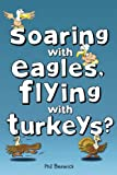Soaring with Eagles, Flying with Turkeys?: An inspirational journey of travel and adventure, helping others across the world