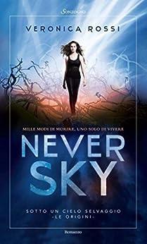Never Sky: Sotto un cielo selvaggio (Romanzi) di [Rossi, Veronica]