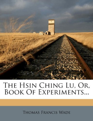 The Hsin Ching Lu, Or, Book Of Experiments.