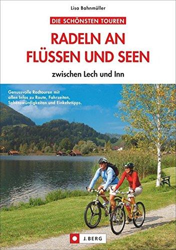Radeln an Flüssen und Seen: zwischen Lech und Inn