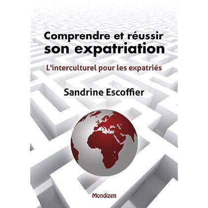 Comprendre et réussir son expatriation: L'interculturel pour les expatriés