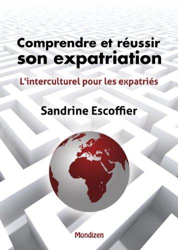 Comprendre et réussir son expatriation: L'interculturel pour les expatriés par sandrine escoffier