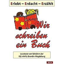 Erlebt - Erdacht - Erzählt: Lesetexte von Schülern der IGS »Willy Brandt« Magdeburg