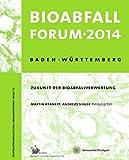BioabfallForum 2014: Zukunft der Bioabfallverwertung (Stuttgarter Berichte zur Abfallwirtschaft)