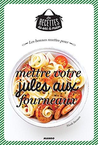 Les bonnes recettes pour mettre votre jules aux fourneaux (Les recettes du sac à main) par Nicole SEEMAN