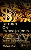 Return On Process (ROP): Getting Real Performance Results from Process Improvement