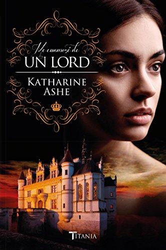 Me enamoré de un Lord (Titania época) por Katharine Ashe