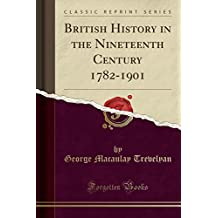 British History in the Nineteenth Century 1782-1901 (Classic Reprint)