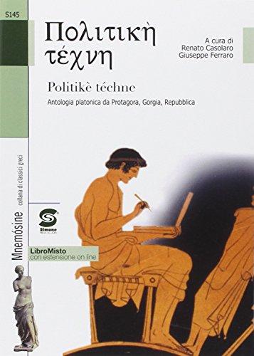 Politik tchne. Antologia platonica da Protagora, Gorgia, Repubblica. Con e-book. Con espansione online. Per le Scuole superiori