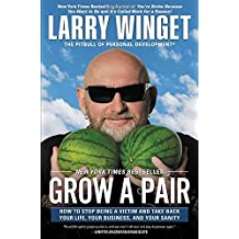 Grow a Pair: How to Stop Being a Victim and Take Back Your Life, Your Business, and Your Sanity by Larry Winget (2014-08-05)