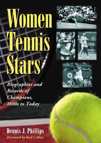 Women Tennis Stars: Biographies and Records of Champions, 1800s to Today por Dennis J. Phillips