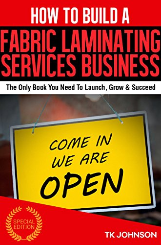 how-to-build-a-fabric-laminating-services-business-special-edition-the-only-book-you-need-to-launch-