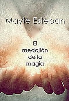 El medallón de la magia: (Edición revisada) (Spanish Edition) by [Esteban, Mayte]