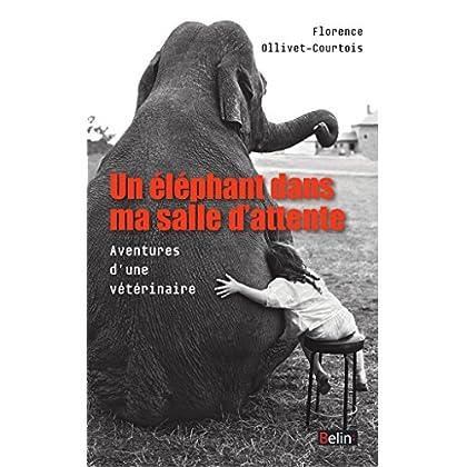 Un éléphant dans ma salle d'attente. Aventures d'une vétérinaire (BELIN SCIENCES)