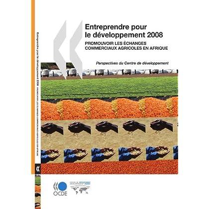 Entreprendre pour le développement 2008 : Promouvoir les échanges commerciaux agricoles en Afrique