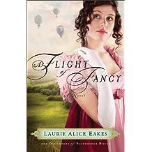 A Flight of Fancy (The Daughters of Bainbridge House Book #2): A Novel: Volume 2