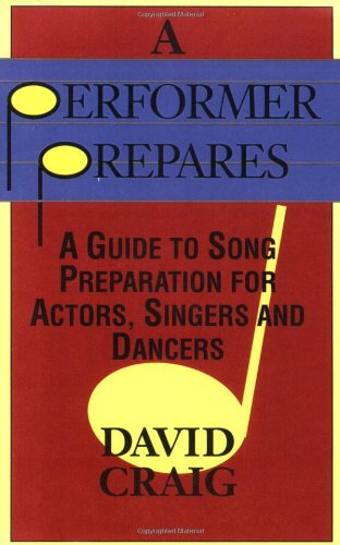 A Performer Prepares: A Guide to Song Preparation for Actors, Singers and Dancers (Applause Acting Series)