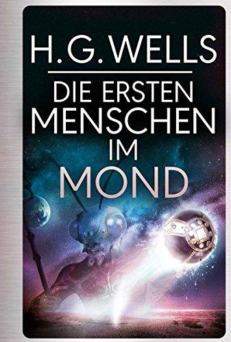 H.G.Wells: Die ersten Menschen im Mond