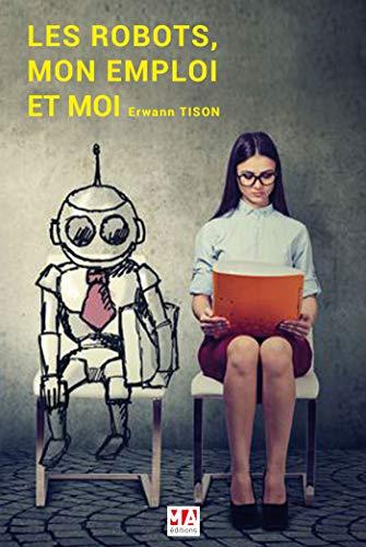 Les robots, mon emploi et moi par Erwann Tison