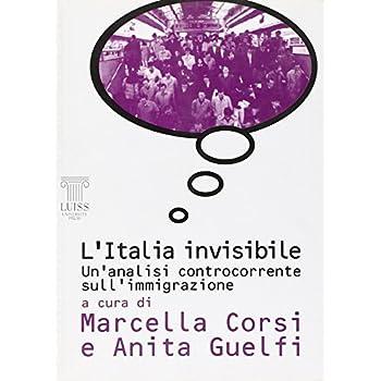 L'italia Invisibile. Un'analisi Controcorrente Sull'immigrazione