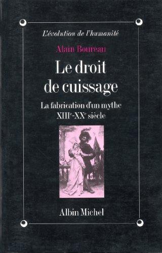Le Droit de cuissage : La fabrication d'un mythe, XIIIe-XXe siècle