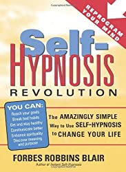 Self-Hypnosis Revolution: The Amazingly Simple Way to Use Self-Hypnosis to Change Your Life by Forbes Blair (2007-04-01)
