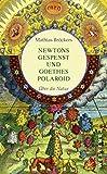 Newtons Gespenst und Goethes Polaroid: �ber die Natur