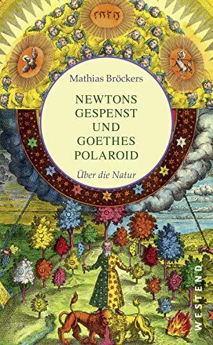 Newtons Gespenst und Goethes Polaroid: Über die Natur