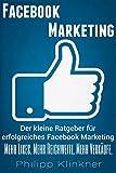 Facebook Marketing - Facebook Marketing für Business in 30 Minuten: Mehr Likes, mehr Kundenbindung und mehr Verkäufe durch Facebook (Facebook Werbung, ... (Kompakte Social Media Ratgeber 1)
