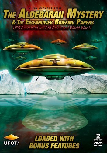 The Aldebaran Mystery and The Eisenhower Briefing Papers - UFO Secrets of the 3rd Reich and World War II by James Nichols