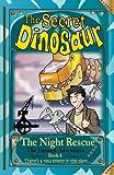 The Secret Dinosaur: Book 4: The Night Rescue (The Dinotek Adventures)