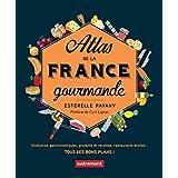 Atlas de la France gourmande. Itinéraires gastronomiques, produits et recettes, restaurants étoilés