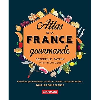 Atlas de la France gourmande. Itinéraires gastronomiques, produits et recettes, restaurants étoilés (ATLAS MONDE)
