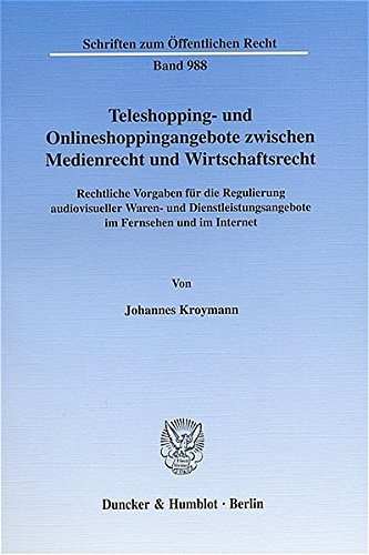 Teleshopping- und Onlineshoppingangebote zwischen Medienrecht und Wirtschaftsrecht.: Rechtliche Vorgaben für die Regulierung audiovisueller Waren- und ... Internet. (Schriften zum Öffentlichen Recht)