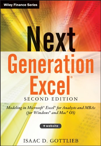 Next Generation Excel: Modeling in Excel for Analysts and MBAs (for MS Windows and Mac Os) (Wiley Finance) por Isaac Gottlieb